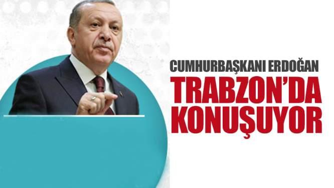 Cumhurbaşkanı Erdoğan Trabzon'da Konuşuyor