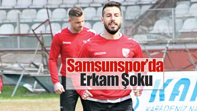 Samsunspor'da Erkam Şoku