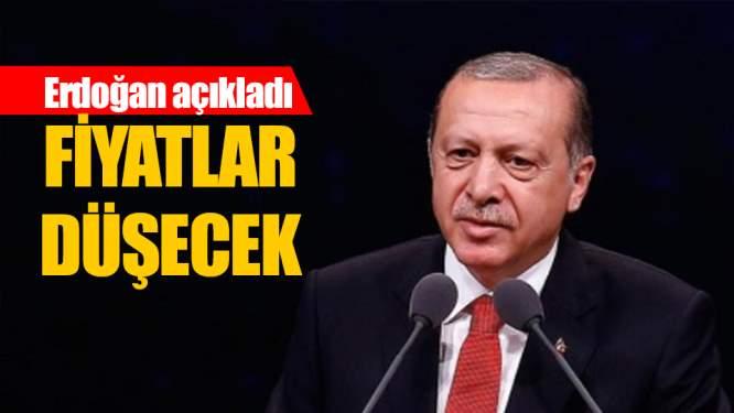 Erdoğan açıkladı! Fiyatlar daha da düşecek