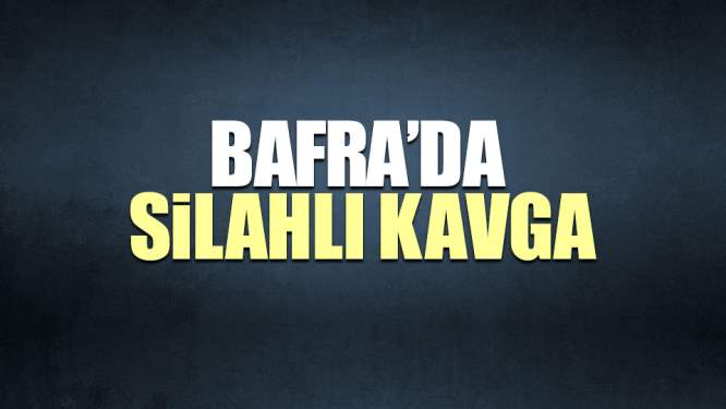 Samsun Haberleri: Bafra'da Silahlı Kavga