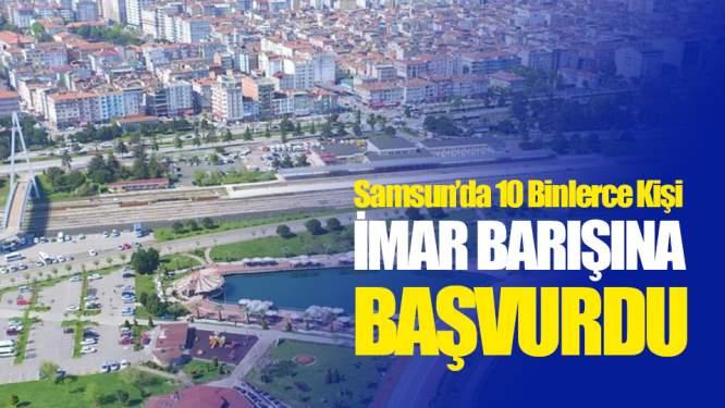 Samsun'da 10 Binlerce Kişi İmar Barışına Başvurdu!