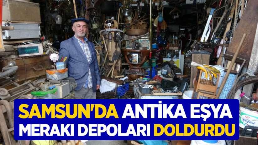 Samsun'da antika eşya merakı depoları doldurdu