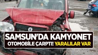 Samsun'da kamyonet otomobile çarptı! Yaralılar var