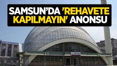 Samsun'da 'rehavete kapılmayın' anonsu