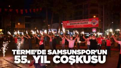 Terme'de Samsunspor'un 55. yıl coşkusu