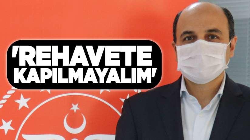 İl Sağlık Müdürü Oruç: 'Rehavete kapılmayalım'