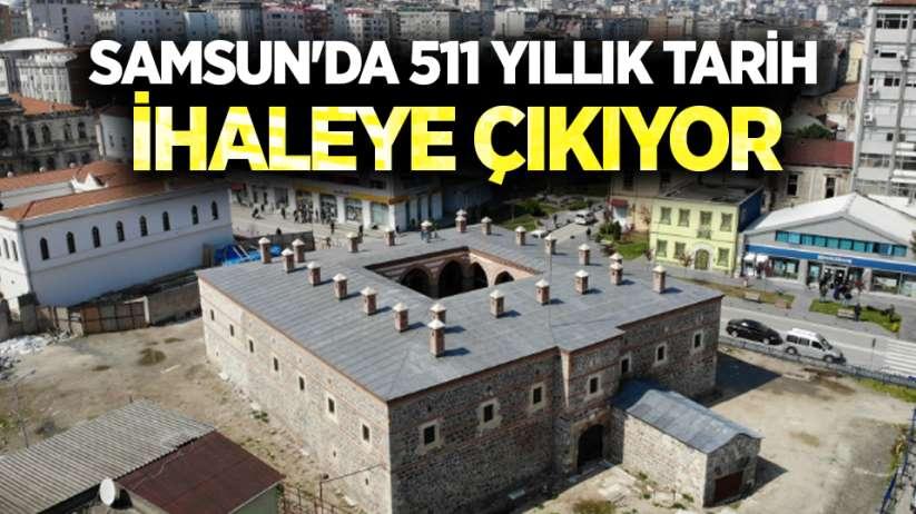 Samsun'da 511 yıllık tarih ihaleye çıkıyor