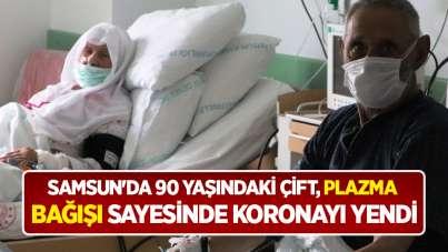 Samsun'da 90 yaşındaki çift, plazma bağışı sayesinde koronayı yendi