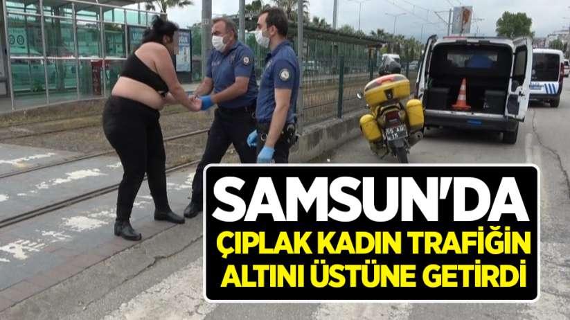 Samsun'da çıplak kadın trafiğin altını üstüne getirdi