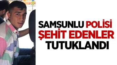 Samsunlu polisi şehit edenler tutuklandı