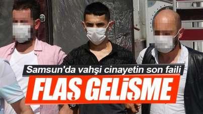 Samsun'da vahşi cinayetin failiyle ilgili flaş gelişme