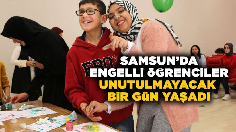 Samsun'da engelli öğrenciler unutulmayacak bir gün yaşadı