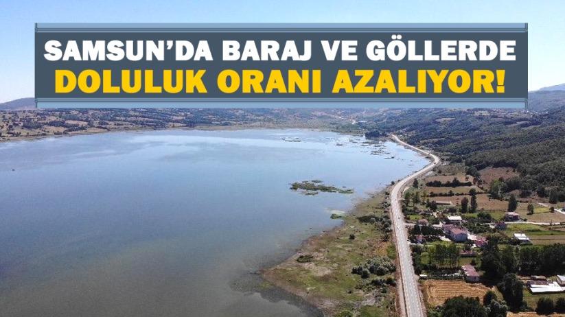Samsun'da baraj ve göllerde doluluk oranı azalıyor!