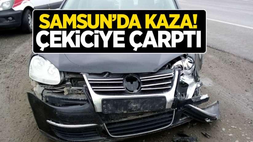 Samsun'da kaza! Çekiciye çarptı