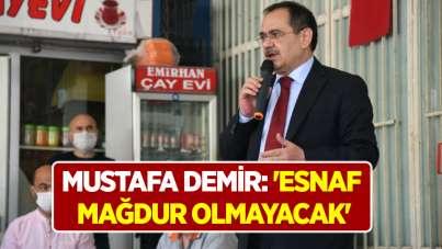 Mustafa Demir: 'Esnaf mağdur olmayacak'