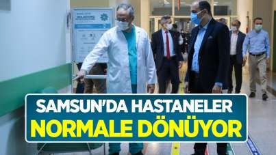 Samsun'da hastaneler normale dönüyor