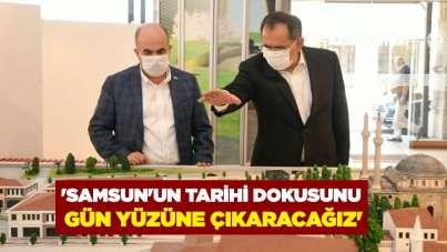 'Samsun'un tarihi dokusunu gün yüzüne çıkaracağız'