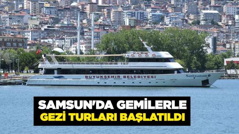 Samsun'da gemilerle gezi turları başlatıldı