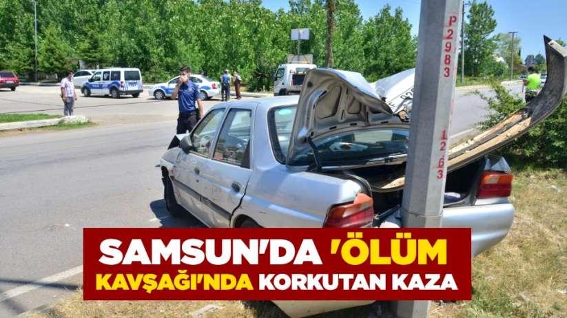 Samsun'da 'Ölüm kavşağı'nda korkutan kaza