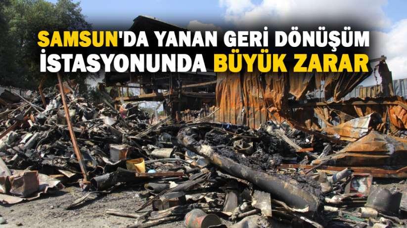 Samsun'da yanan geri dönüşüm istasyonunda büyük zarar
