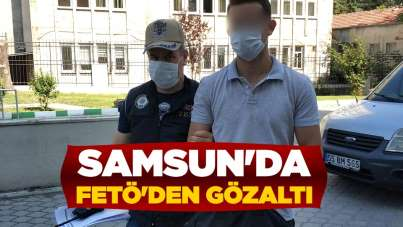 Samsun'da FETÖ'den gözaltı