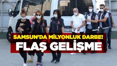 Samsun'da milyonluk darbe! Flaş gelişme