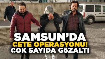 Samsun'da çete operasyonu! Çok sayıda gözaltı