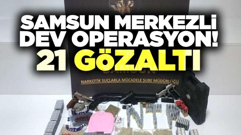 Samsun merkezli dev operasyon! 21 gözaltı