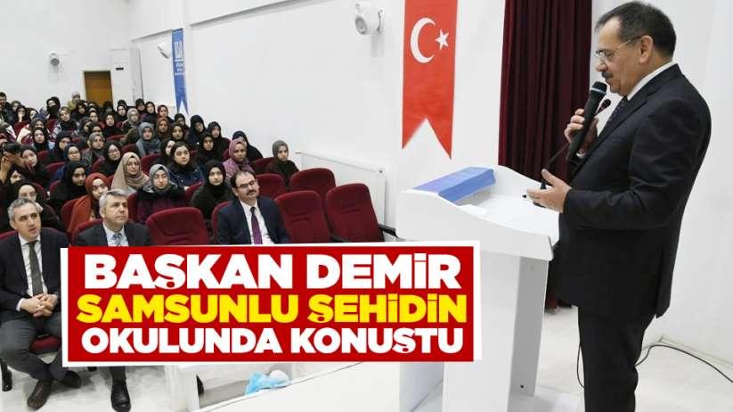 Başkan Mustafa Demir Samsunlu şehidin okulunda konuştu