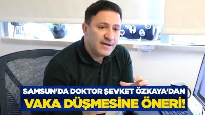Samsun'da doktor Şevket Özkaya'dan vaka düşmesine öneri!