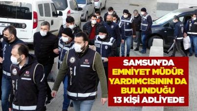 Samsun'da emniyet müdür yardımcısının da bulunduğu 13 kişi adliyede