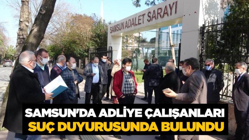 Samsunda adliye çalışanları suç duyurusunda bulundu