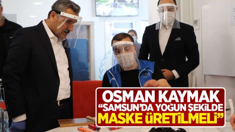 Osman Kaymak '' Samsun'da yoğun şekilde maske üretilmeli''