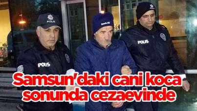 Samsun'daki cani koca sonunda cezaevinde