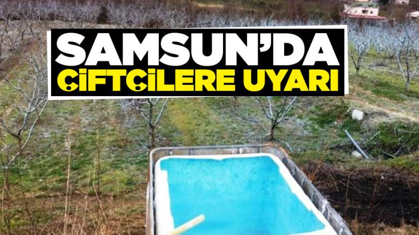 Samsun'da çiftçilere uyarı