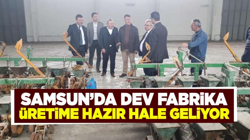 Samsun'da dev fabrika üretime hazır hale geliyor
