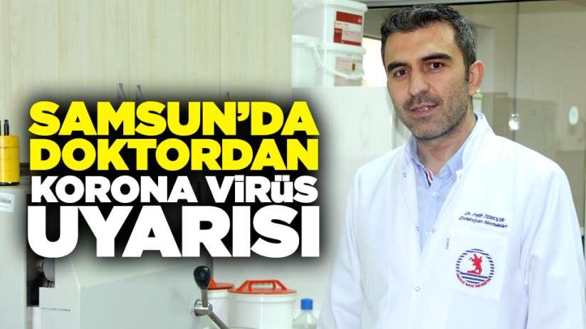 Samsun'da doktordan Korona virüs uyarısı