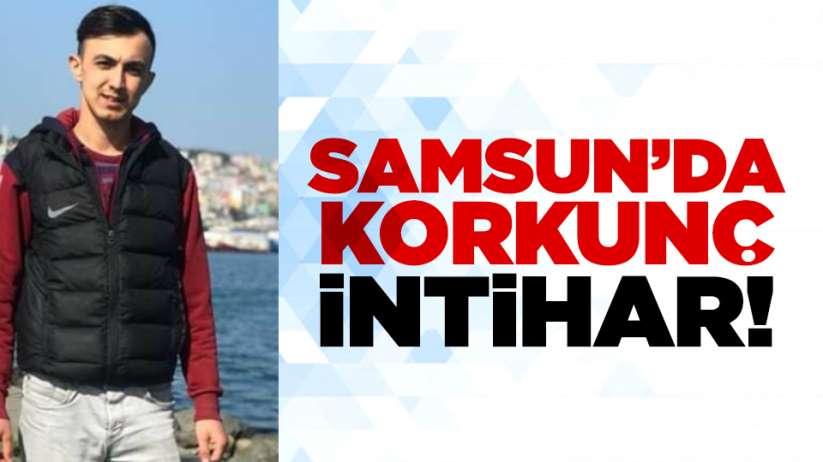 Samsun'da korkunç intihar!