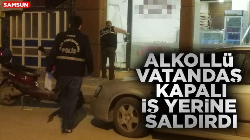 Samsun'da alkollü vatandaş iş yerine saldırdı