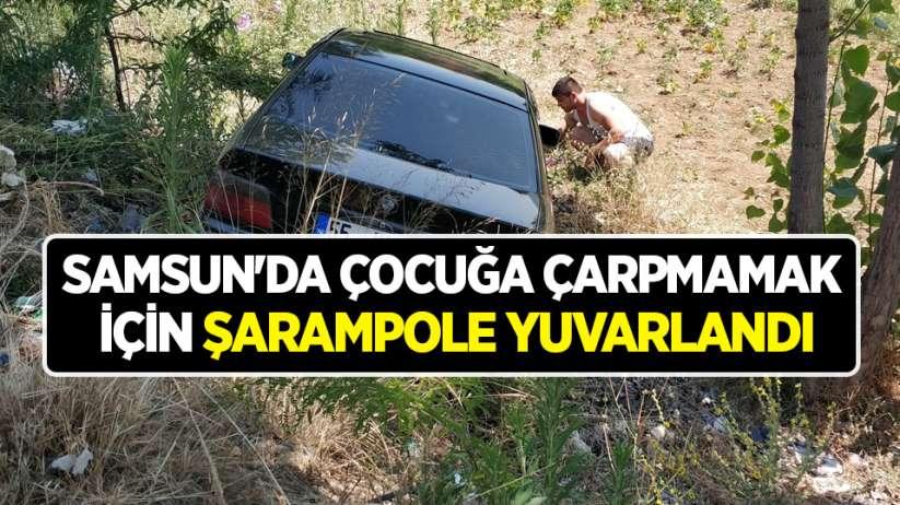 Samsun'da çocuğa çarpmamak için şarampole yuvarlandı