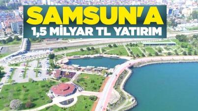 Samsun'a 1,5 milyar TL yatırım