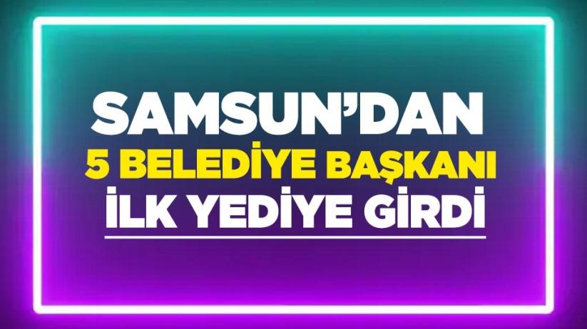 Samsun'dan 5 belediye başkanı ilk yediye girdi