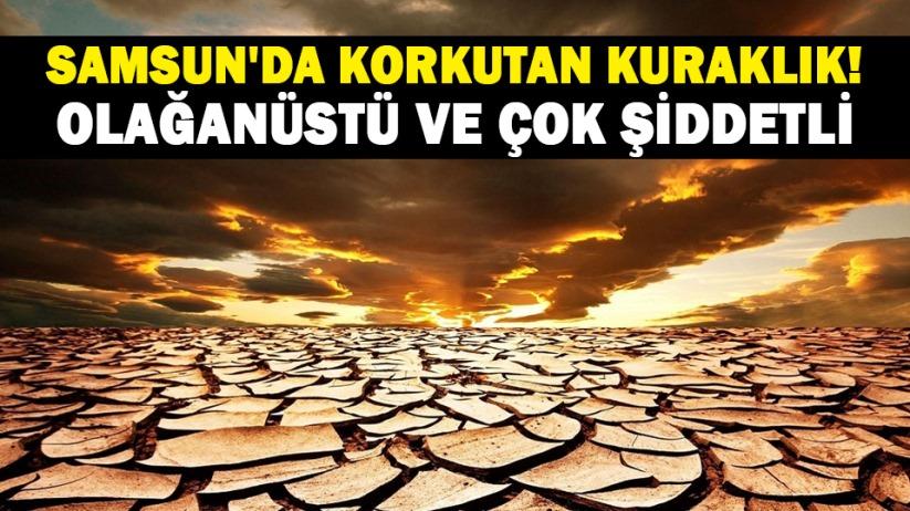 Samsun'da korkutan kuraklık! Olağanüstü ve çok şiddetli