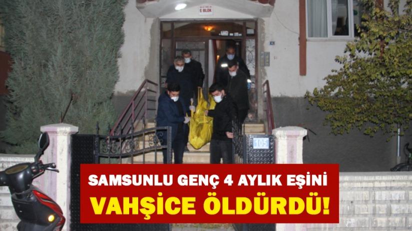 Samsunlu genç 4 aylık eşini vahşice öldürdü!