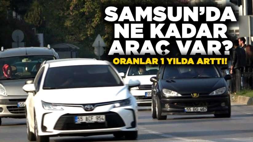Samsun'da ne kadar araç var? Oranlar 1 yılda arttı