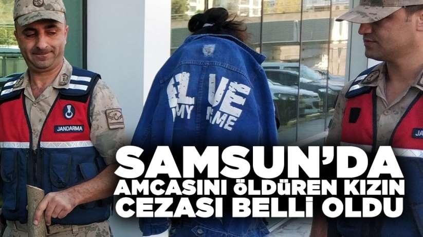 Samsun'da amcasını öldüren kızın cezası belli oldu!