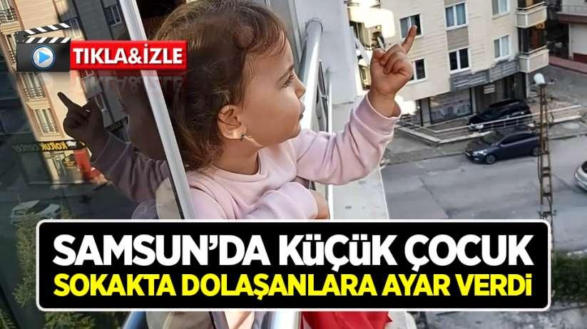 Samsun'da küçük çocuk sokakta dolaşanlara ayar verdi