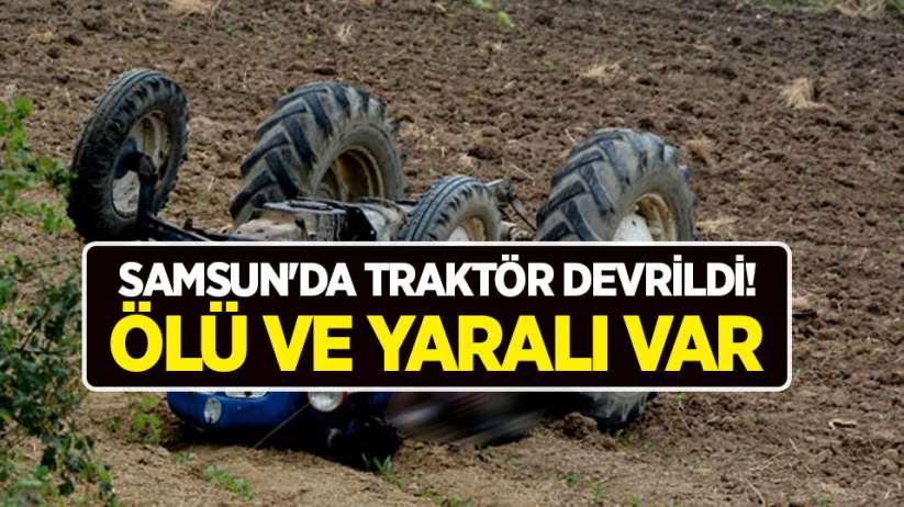 Samsun'da traktör devrildi! Ölü ve yaralı var