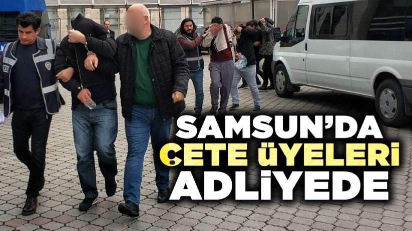 Samsun'da çete üyeleri adliyede