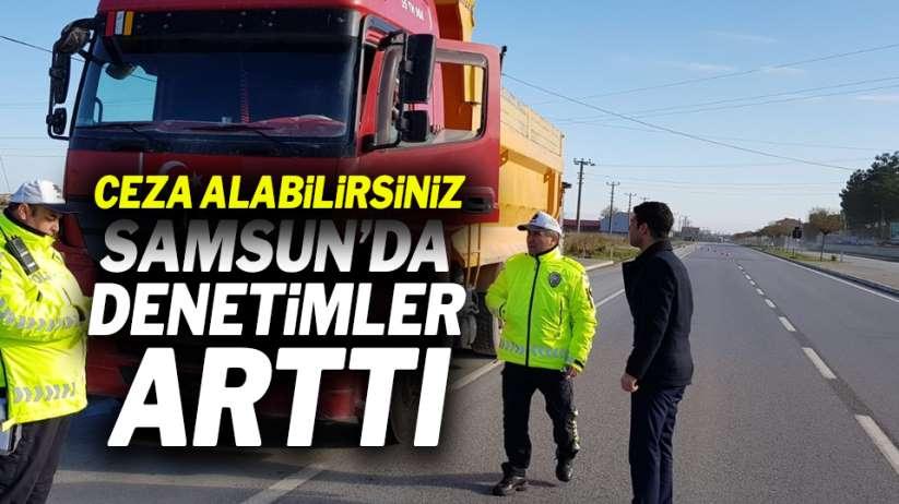 Samsun'da denetimler arttı